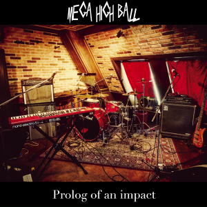 MEGA HIGH BALL『Prolog of an impact』