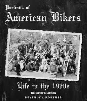 Portraits of American Bikers;Life in the 1960s - Collector's Edition