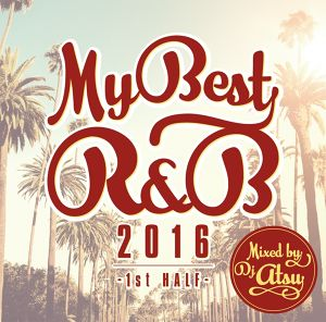 MYBEST OF R&B 2016 -1st Half- / Mixed by DJ ATSU