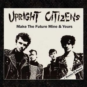 UPRIGHT CITIZENS - make the future mine&yours/bombs of peace CD