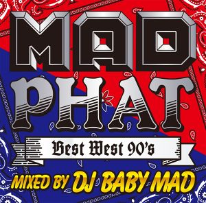 DOWNLOAD : MAD PHAT -BEST WEST 90's- / Mixed by DJ BABY MAD