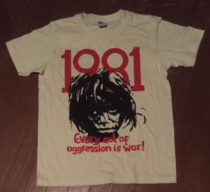 1981 - SHIRTS (every act of aggression is war)