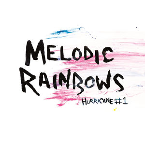 Hurricane#1 / Melodic Rainbows