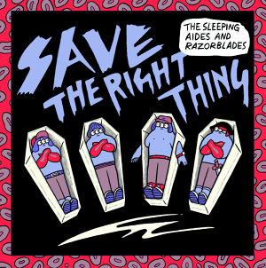 The Sleeping Aides And Razorblades  / SAVE THE RIGHT THING (7inch Vinyl + Download Code)