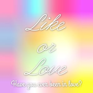 Like or Love  ~Have you ever been in love?~  Various artists