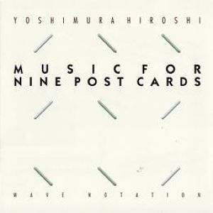 MUSIC FOR NINE POST CARDS  吉村弘(CD)