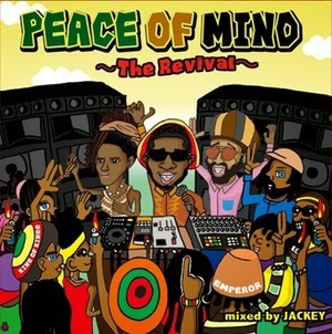 『PEACE OF MIND ~The Revival~ Mixed by JACKEY from EMPEROR』