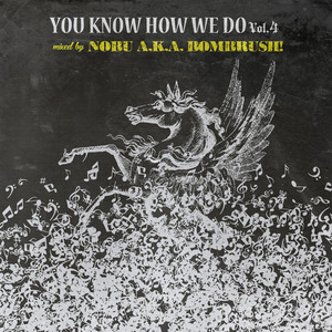 YOU KNOW HOW WE DO Vol.4 mixed by NOBU A.K.A.BOMBRUSH!