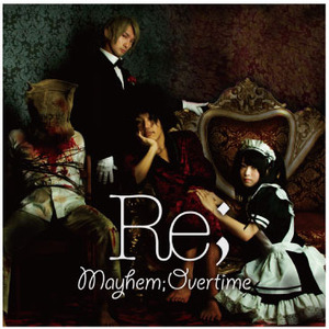 Mayhem;Overtime 1st single「Re;」