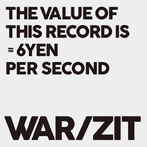 WAR/ZIT - THE VALUE OF THIS RECORDS IS 6YEN PER SECOND 7""