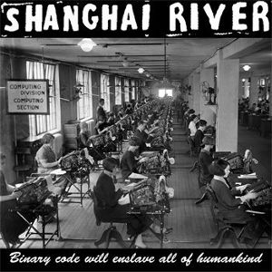 """shanghai river / binary code will enslave all of human kind 12"""""""