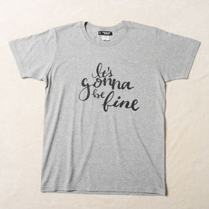 """ It's gonna be fine "" TEE / MENS"