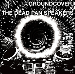 "GROUNDCOVER. × THE DEAD PAN SPEAKERS ""3way EP #2"""
