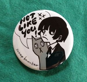 BUTTON BADGE  /NOT LIKE YOU!