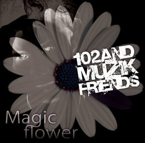 102 AND MUZIK FRIENDS『Magic flower』