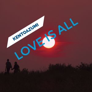 kentoazumi 12th Album Love Is All(MP3)