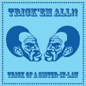 TRICK OF A SISTER-IN-LAW | Trick'em All!!