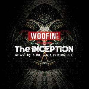 WOOFIN'PRESENTS『The INCEPTION』 mixed by NOBU A.K.A BOMBRUSH!