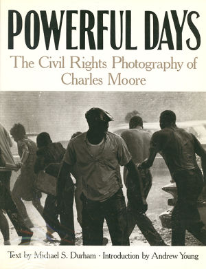 Powerful Days  Civil Rights Photography of Charles Moore