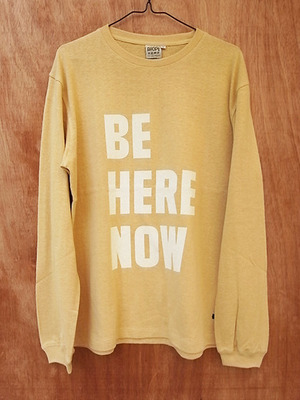 BE HERE NOW LONG SLEEVE T