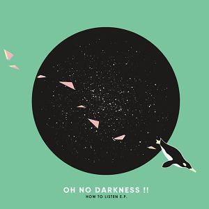 Oh No Darkness!! / HOW TO LISTEN E.P. (CD-R)