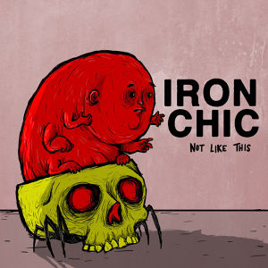 "Iron Chic ""Not Like This"" LP"