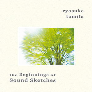 Ryosuke Tomita - The Beginnings of Sound Sketches