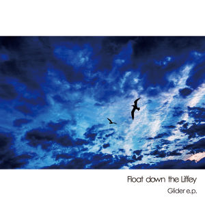 Float down the Liffey『Glider e.p.』