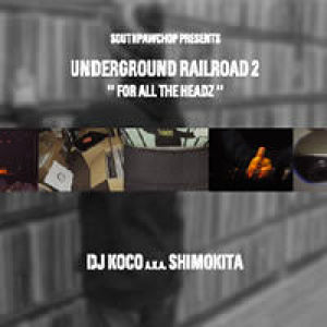 """UNDERGROUND RAILROAD2"" FOR ALL THE HEADS / DJ KOCO a.k.a. SHIMOKITA"