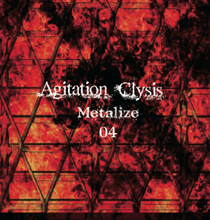 Agitation Clysis ~Metalize 04~