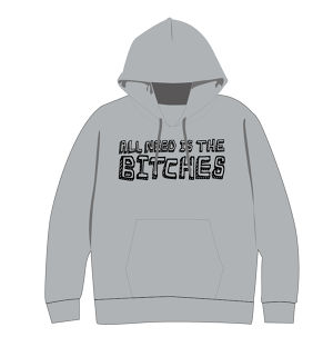 ALL NEED IS THE BITCHES パーカー(Gray)
