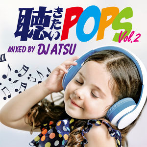 DOWNLOAD : 聴きたいPOPS vol.2 / Mixed by DJ ATSU