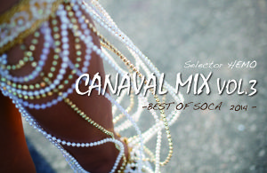 CANAVAL MIX vol.3 - BEST OF SOCA 2014- selector HEMO (MIX CD)