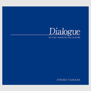 Dialogue by Itsuko Yamada ~let your words fly free as birds~ (English)