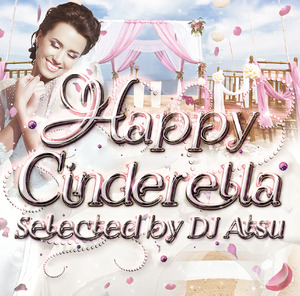 DOWNLOAD : Happy Cinderella Mixed by DJ ATSU