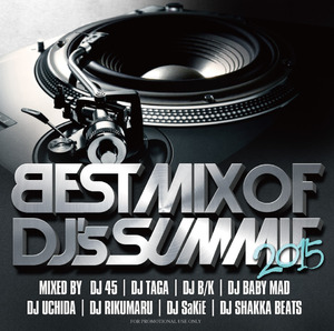 BEST MIX OF DJ's SUMMIT 2015 / Mixed by 45, TAGA, B/K, BABY MAD, UCHIDA, RIKUMARU, SaKie, SHAKKA BEATS