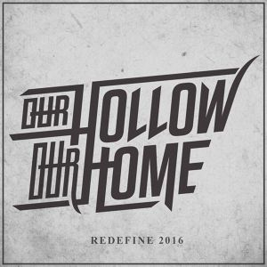 【Metalcore】Redefine 2016 / Our Hollow, Our Home