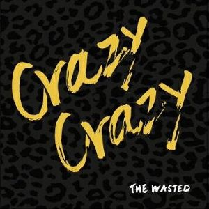 【THE WASTED】Crazy Crazy
