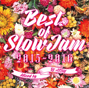 BEST OF SLOWJAM 2015-2016 / Mixed by DJ ATSU