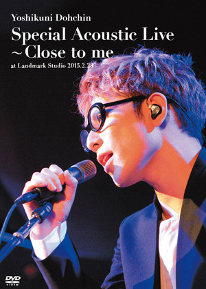 DVD「Special Acoustic Live ~ Close to me at Landmark Studio 2015.2.28」