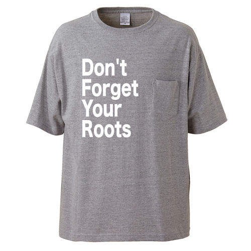 Don't Forget Your Roots【FULL COLOR / T-SHIRT(ポケット付き)】