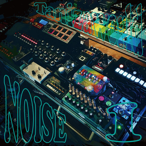 Tanizaworld NOISE 1