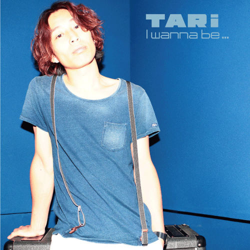 TARi 『I wanna be...』