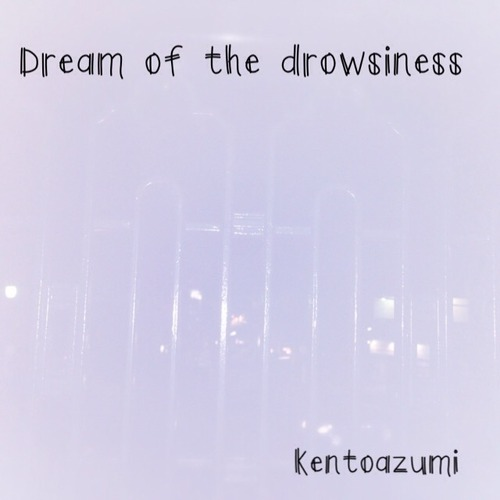 kentoazumi 4th Album Dream of the drowsiness(WAV)