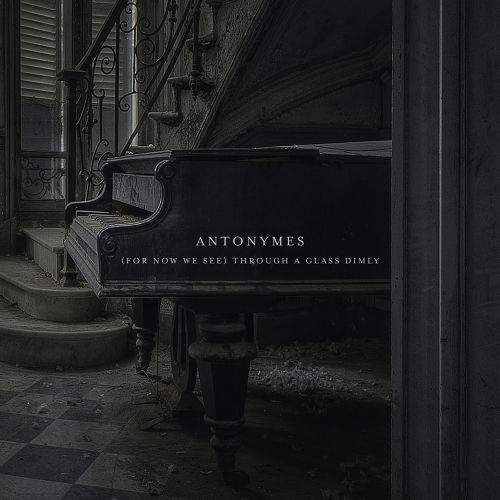 Antonymes / (For Now We See) Through A Glass Dimly