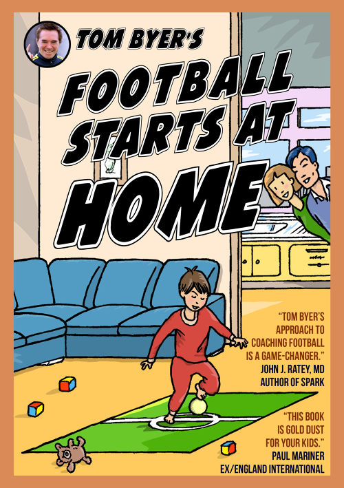 Tom Byer's Football Starts at Home [UK]