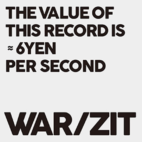 """WAR/ZIT - THE VALUE OF THIS RECORDS IS 6YEN PER SECOND 7"""""""