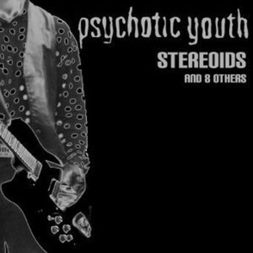 Psychotic Youth ‎– Stereoids And 8 Others  CD