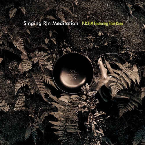 Singing Rin Meditation / P.R.E.M featuring Sion Kazu