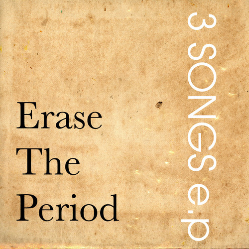 """3 SONGS e.p"" / Erase The Period"